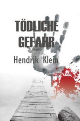 Tödliche Gefahr - Hendrik Klein |