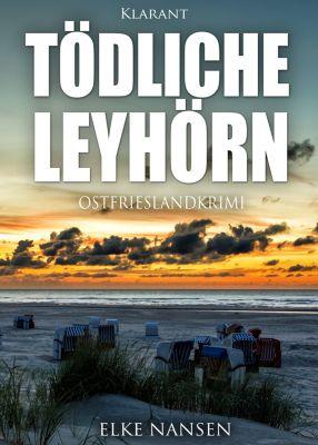 Tödliche Leyhörn. Ostfrieslandkrimi, Elke Nansen