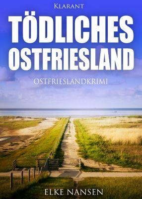 Tödliches Ostfriesland. Ostfrieslandkrimi, Elke Nansen