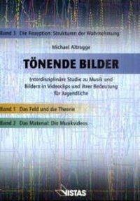 Tönende Bilder: Bd.3 Die Rezeption: Strukturen der Wahrnehmung, Michael Altrogge