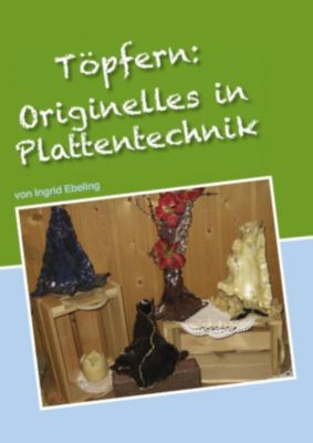 Töpfern: Originelles in Plattentechnik, Ingrid Ebeling