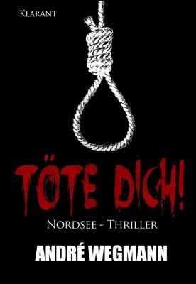 Töte Dich! Nordsee - Thriller, André Wegmann