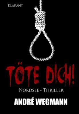 Töte Dich! Nordsee - Thriller, Andre Wegmann