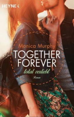 Together forever Band 1: Total verliebt, Monica Murphy