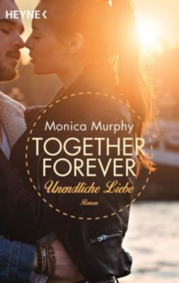 Together forever Band 4: Unendliche Liebe, Monica Murphy