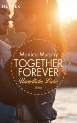 Together forever Band 4: Unendliche Liebe, Monica Murphy