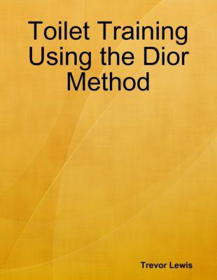 Toilet Training Using the Dior Method, Trevor Lewis