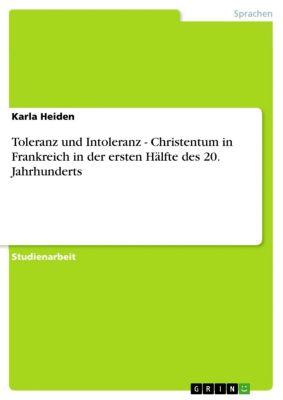 Toleranz und Intoleranz - Christentum in Frankreich in der ersten Hälfte des 20. Jahrhunderts, Karla Heiden