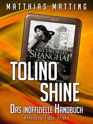Tolino shine - das inoffizielle Handbuch. Anleitung, Tipps, Tricks, Matthias Matting
