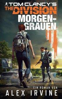 Tom Clancy's The Division: Morgengrauen - Alex Irvine |