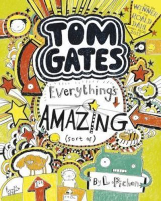 Tom Gates - Everything's Amazing (Sort Of), Liz Pichon