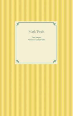 Tom Sawyers Abenteuer und Streiche, Mark Twain