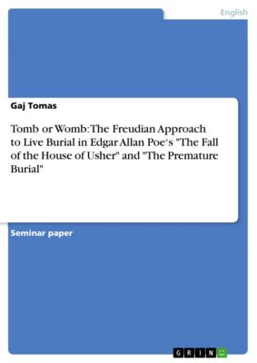 Tomb or Womb: The Freudian Approach to Live Burial in Edgar Allan Poe's The Fall of the House of Usher and The Premature Burial, Gaj Tomas