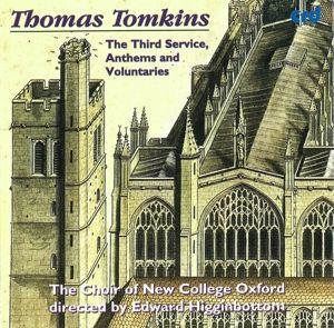 Tomkins:The Third Service,Anthems And Voluntaries, Choir Of New College Oxford, Edward Higginbottom
