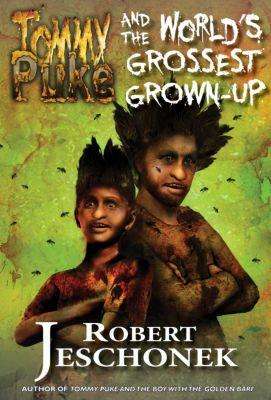 Tommy Puke and the World's Grossest Grown-Up, Robert Jeschonek
