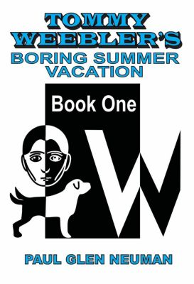 Tommy Weebler's Almost Exciting Adventures: Tommy Weebler's Boring Summer Vacation (Tommy Weebler's Almost Exciting Adventures, #1), Paul Glen Neuman
