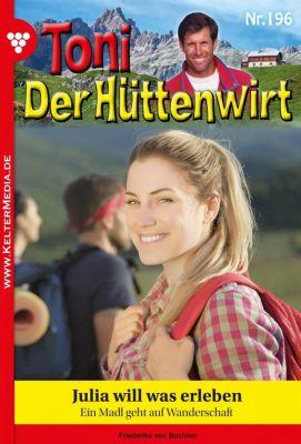 Toni der Hüttenwirt: Toni der Hüttenwirt 196 – Heimatroman, Friederike von Buchner