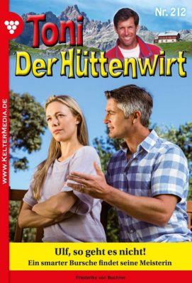 Toni der Hüttenwirt: Toni der Hüttenwirt 212 – Heimatroman, Friederike von Buchner