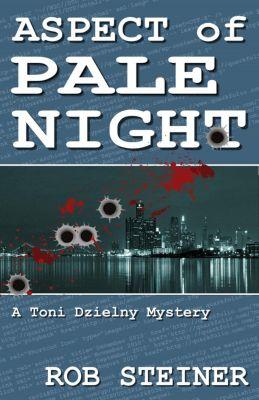 Toni Dzielny Mysteries: Aspect of Pale Night (Toni Dzielny Mysteries, #1), Rob Steiner