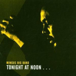 Tonight At Noon, Mingus Big Band