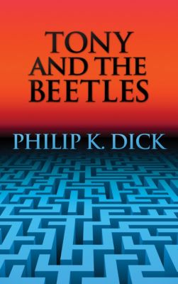 Tony and the Beetles, Philip K. Dick