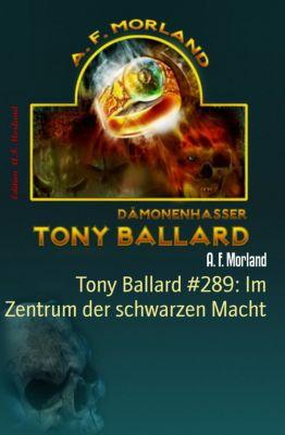 Tony Ballard #289: Im Zentrum der schwarzen Macht, A. F. Morland