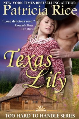 Too Hard to Handle: Texas Lily (Too Hard to Handle, #1), Patricia Rice