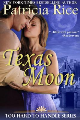 Too Hard to Handle: Texas Moon (Too Hard to Handle, #4), Patricia Rice
