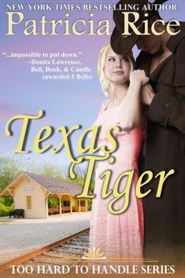 Too Hard to Handle: Texas Tiger (Too Hard to Handle, #3), Patricia Rice