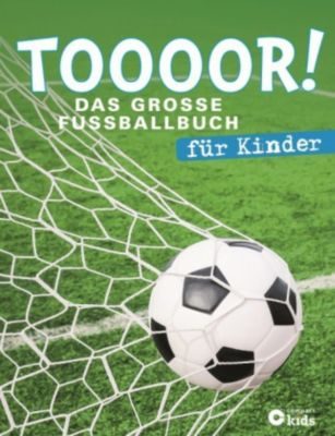 toooor das grosse fussballbuch f r kinder buch. Black Bedroom Furniture Sets. Home Design Ideas