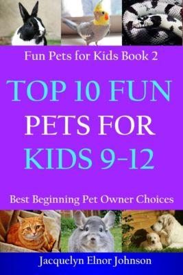 Top 10 Fun Pets for Kids 9-12, Jacquelyn Elnor Johnson