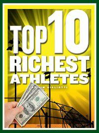 Top 10 in Sports: Top 10 Richest Athletes, Jim Gigliotti