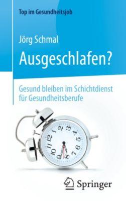 Top im Gesundheitsjob: Ausgeschlafen? – Gesund bleiben im Schichtdienst für Gesundheitsberufe, Jörg Schmal
