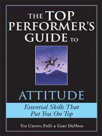 Top Performers: The Top Performer's Guide to Attitude, Gary DeMoss, Tim Ursiny Ursiny