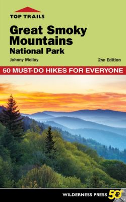 Top Trails: Top Trails: Great Smoky Mountains National Park, Johnny Molloy