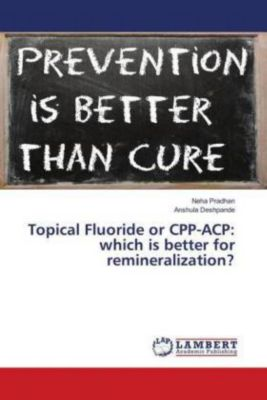 Topical Fluoride or CPP-ACP: which is better for remineralization?, Neha Pradhan, Anshula Deshpande