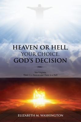 TOPLINK PUBLISHING, LLC: HEAVEN OR HELL, YOUR CHOICE, GOD'S DECISION, Elizabeth M. Washington