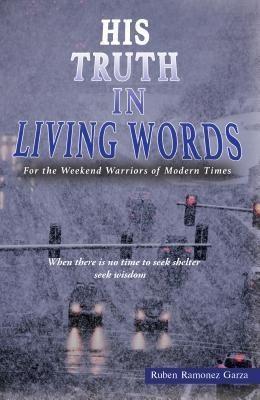 TOPLINK PUBLISHING, LLC: His Truth in Living Words, Ruben Ramonez Garza