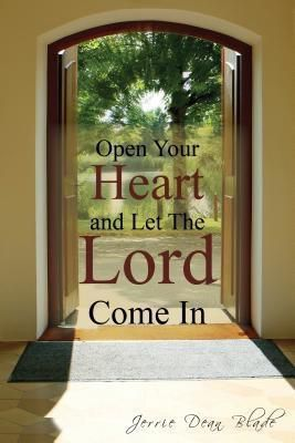 TOPLINK PUBLISHING, LLC: Open Your Heart and Let The Lord Come In, Jerrie Dean Blad