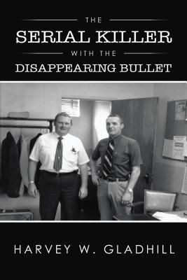 TOPLINK PUBLISHING, LLC: The Serial Killer with the Disappearing Bullet, Harvey W. Gladhill