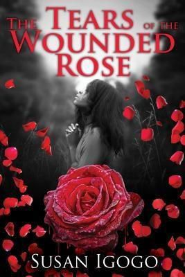 TOPLINK PUBLISHING, LLC: The Tears Of The Wounded Rose, Susan Igogo