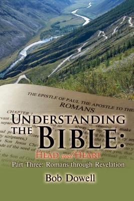 TOPLINK PUBLISHING, LLC: Understanding the Bible: Head and Heart Part Three, Bob Dowell