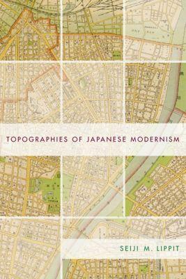 Topographies of Japanese Modernism, Seiji M. Lippit