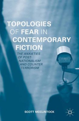 Topologies of Fear in Contemporary Fiction, Scott McClintock
