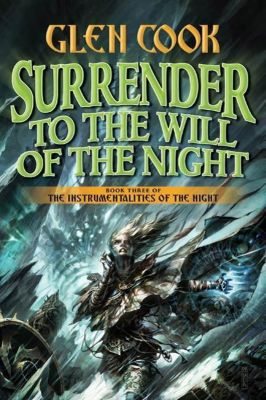 Tor Books: Surrender to the Will of the Night, Glen Cook