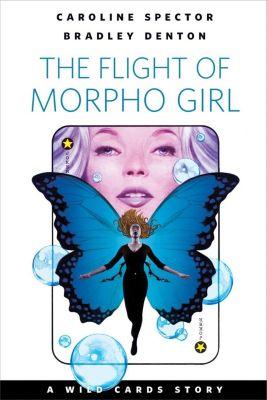 Tor Books: The Flight of Morpho Girl, Bradley Denton, Caroline Spector