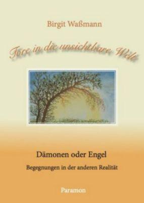 Tore in die unsichtbare Welt  - Dämon oder Engel, Birgit Wassmann