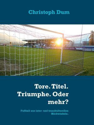 Tore. Titel. Triumphe. Oder mehr?, Christoph Dum