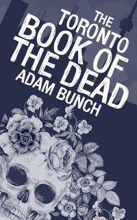 Toronto Book of the Dead, Adam Bunch