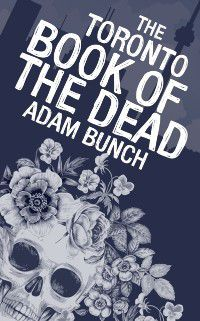 Toronto Book of the Dead, Adam Bunch